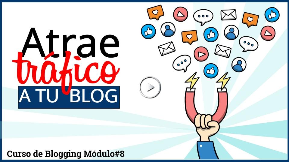 Cómo atraer trafico a tu blog curso para crear un blog